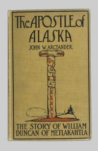 The apostle of Alaska: the story of William Duncan, of