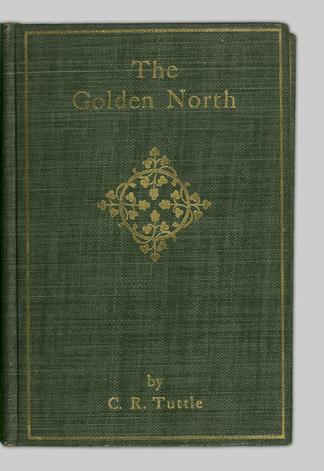 98a897bb6 The golden North : a vast country of inexhaustible gold fields, and ...