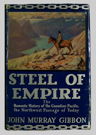 Steel of empire : the romantic history of the Canadian